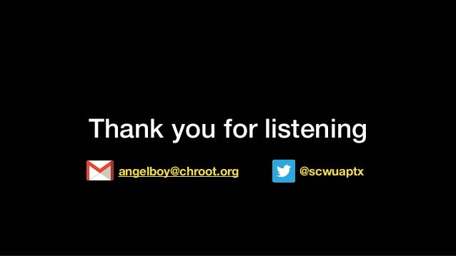 Thank you for listening angelboy@chroot.org @scwuaptx