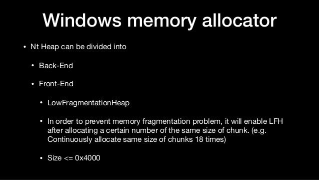 Windows memory allocator • Nt Heap can be divided into  • Back-End  • Front-End  • LowFragmentationHeap  • In order to pre...