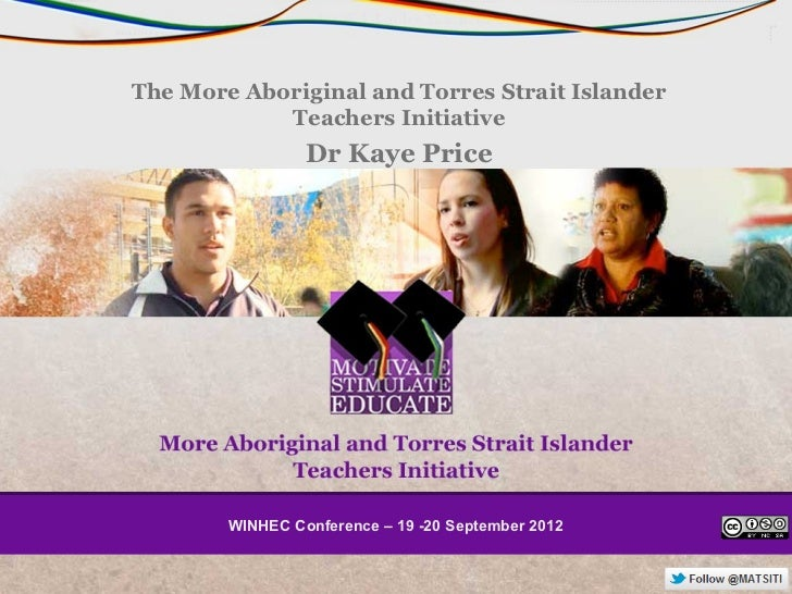 The More Aboriginal and Torres Strait Islander            Teachers Initiative                 Dr Kaye Price        WINHEC ...