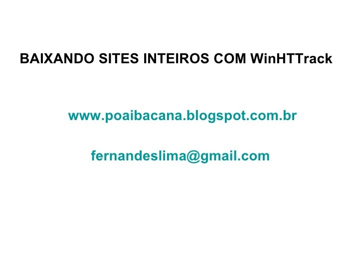 BAIXANDO SITES INTEIROS COM WinHTTrack www.poaibacana.blogspot.com.br   [email_address]
