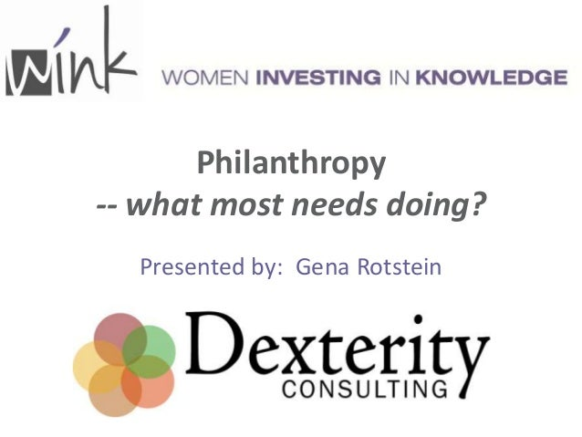 Philanthropy-- what most needs doing?  Presented by: Gena Rotstein