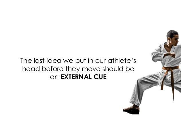 The last idea we put in our athlete's head before they move should be an EXTERNAL CUE