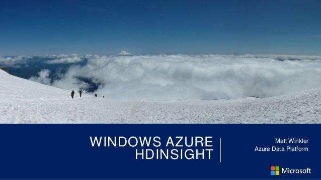 WINDOWS AZURE           Matt Winkler                 Azure Data Platform     HDINSIGHT