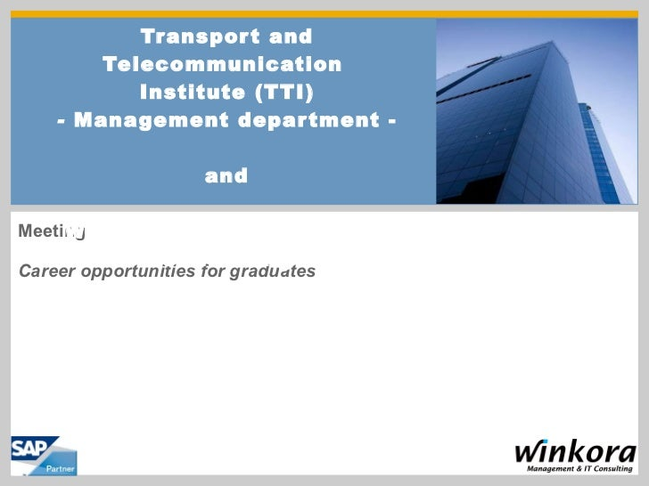 Meeting Career opportunities for graduates Transport and Telecommunication  Institute (TTI) -  Management department - and...