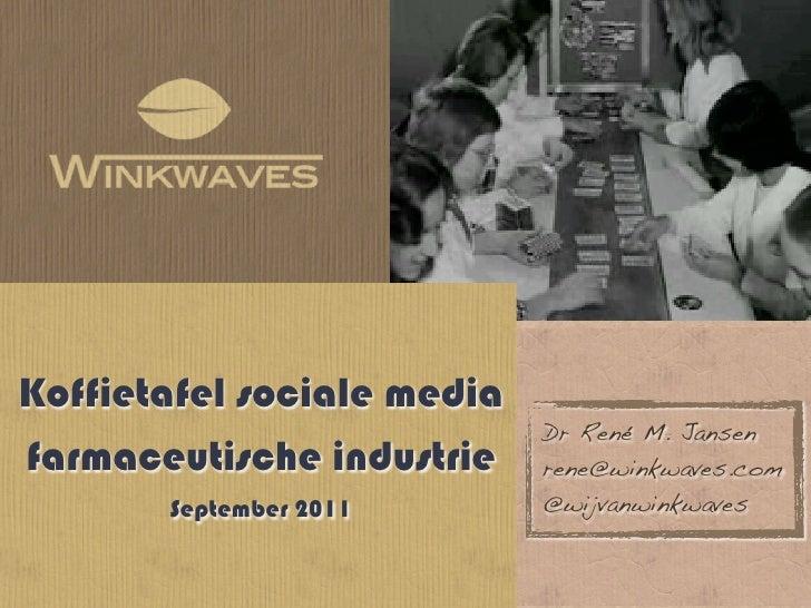 Koffietafel sociale media                            Dr René M. Jansenfarmaceutische industrie    rene@winkwaves.com      ...
