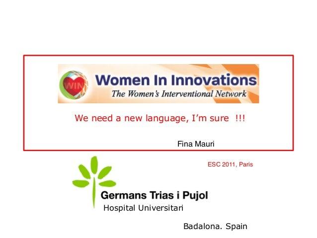 Badalona. Spain Hospital Universitari WIN We need a new language, I'm sure !!! Fina Mauri ESC 2011, Paris