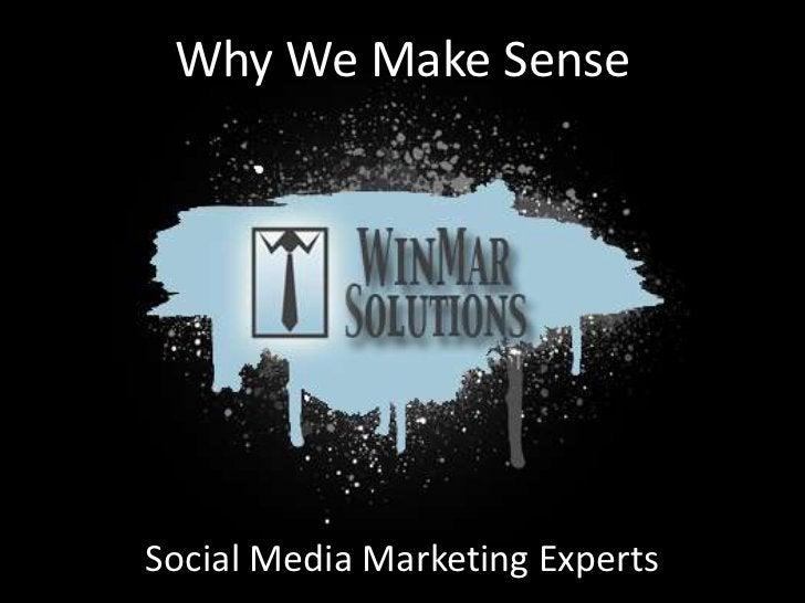 Why We Make Sense<br />Social Media Marketing Experts<br />