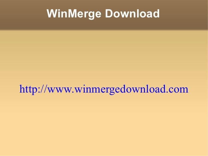 WinMerge Download http://www.winmergedownload.com