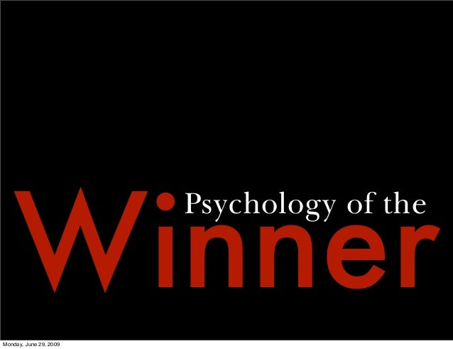 Winner                        Psychology of theMonday, June 29, 2009