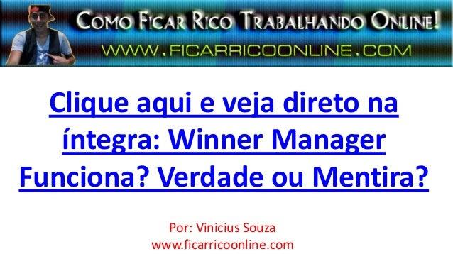 Clique aqui e veja direto na   íntegra: Winner ManagerFunciona? Verdade ou Mentira?           Por: Vinicius Souza         ...