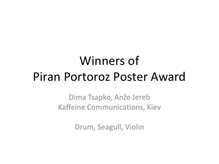 WinnersofPiran Portoroz Poster Award<br />Dima Tsapko, Anže Jereb<br />KaffeineCommunications, Kiev<br /><br />Drum, Seag...