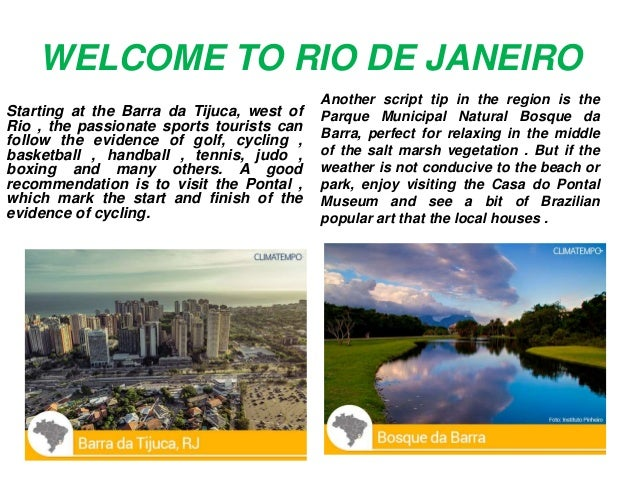 WELCOME TO RIO DE JANEIRO Starting at the Barra da Tijuca, west of Rio , the passionate sports tourists can follow the evi...