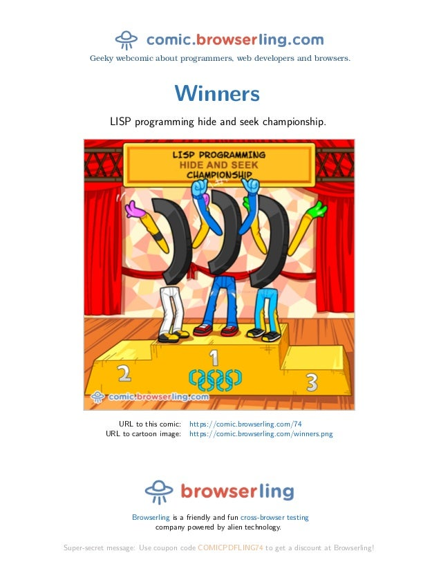 Geeky webcomic about programmers, web developers and browsers. Winners LISP programming hide and seek championship. URL to...