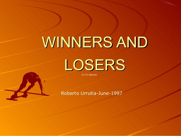 WINNERS ANDWINNERS AND LOSERSLOSERSIn 14 lessons Roberto Urrutia-June-1997