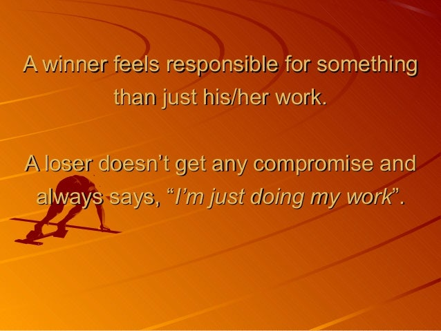A winner feels responsible for somethingA winner feels responsible for something than just his/her work.than just his/her ...