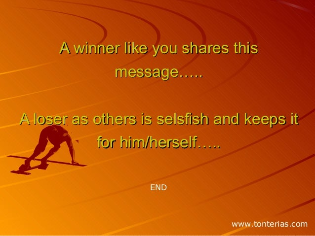 A winner like you shares thisA winner like you shares this message…..message….. A loser as others is selsfish and keeps it...