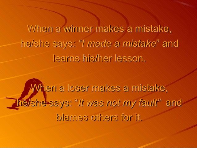 """When a winner makes a mistake,When a winner makes a mistake, he/she says:he/she says: """"I made a mistake""""I made a mistake"""" ..."""