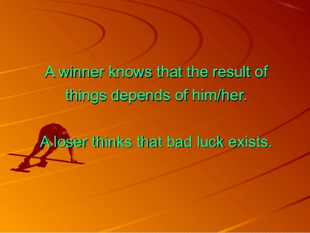 A winner knows that the result ofA winner knows that the result of things depends of him/her.things depends of him/her. A ...