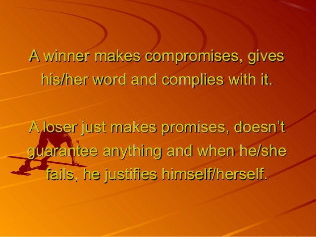 A winner makes compromises, givesA winner makes compromises, gives his/her word and complies with it.his/her word and comp...