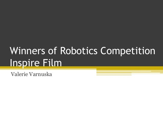 Winners of Robotics Competition Inspire Film Valerie Varnuska