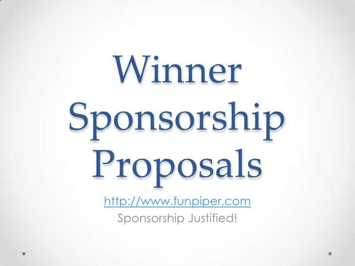 WinnerSponsorship Proposals http://www.funpiper.com    Sponsorship Justified!