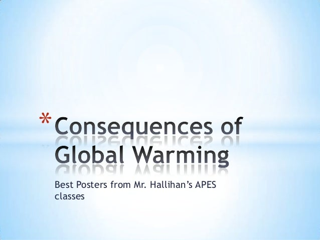 global warming consequences essay The effects of global warming are the environmental and social changes caused (directly or indirectly) by human emissions of greenhouse gases.