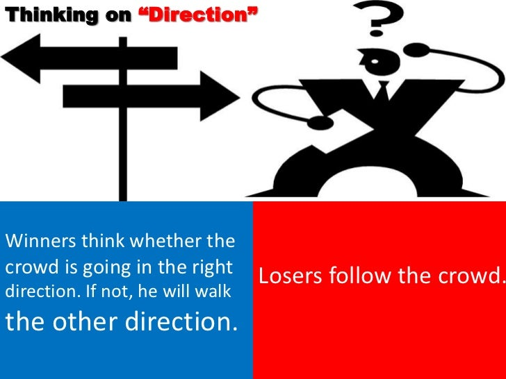 """Thinking on """"Direction""""Winners think whether thecrowd is going in the right       Losers follow the crowd.direction. If no..."""