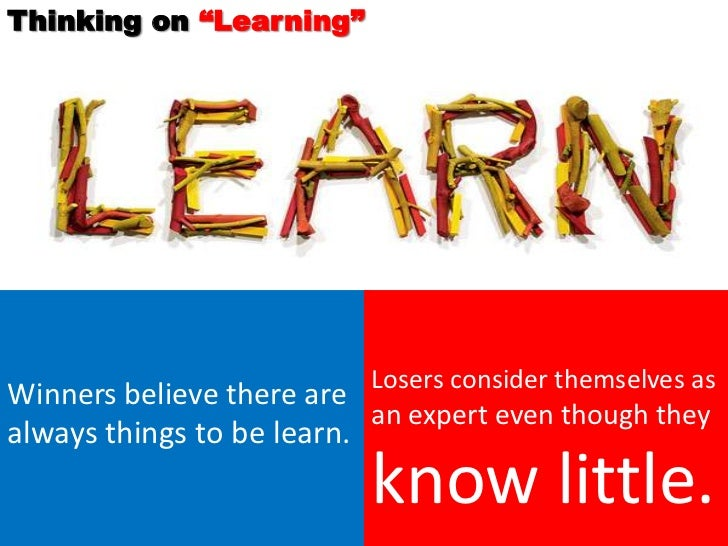 """Thinking on """"Learning""""Winners believe there are Losers consider themselves as                           an expert even tho..."""