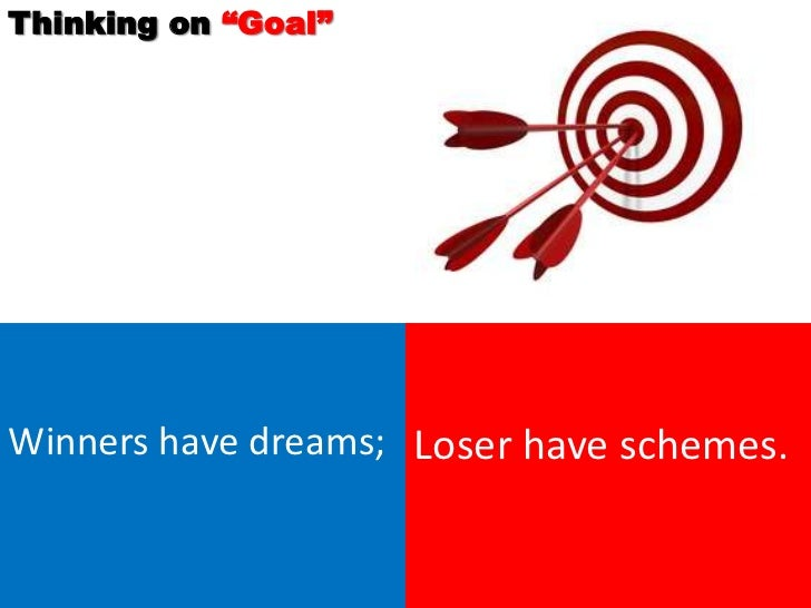 """Thinking on """"Goal""""Winners have dreams; Loser have schemes."""