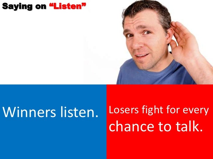 """Saying on """"Listen""""Winners listen.      Losers fight for every                     chance to talk."""