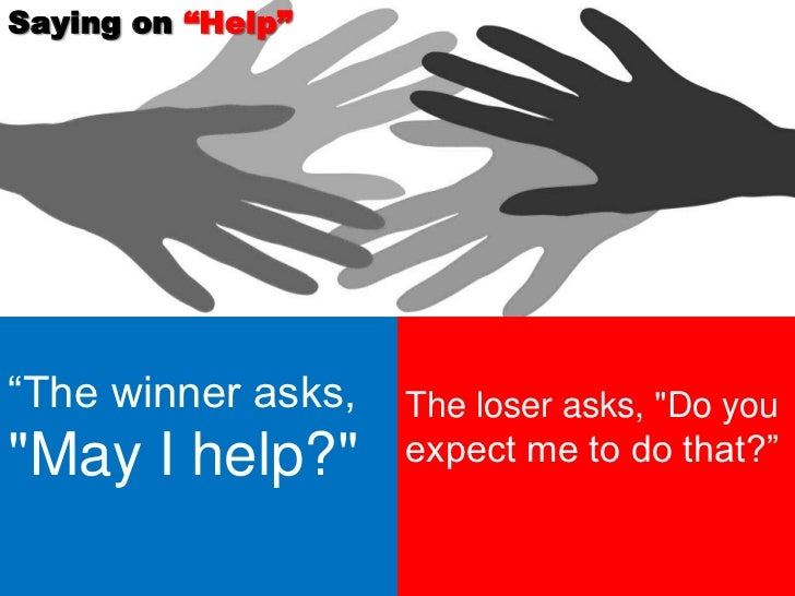 """Saying on """"Help""""""""The winner asks,   The loser asks, """"Do you""""May I help?""""       expect me to do that?"""""""