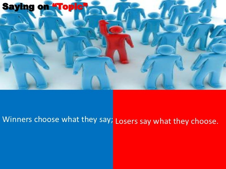 """Saying on """"Topic""""Winners choose what they say; Losers say what they choose."""