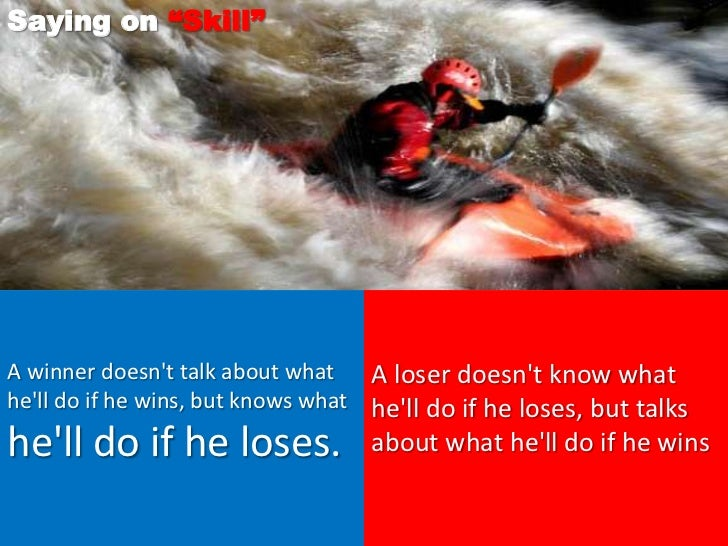 """Saying on """"Skill""""A winner doesnt talk about what    A loser doesnt know whathell do if he wins, but knows what hell do if ..."""