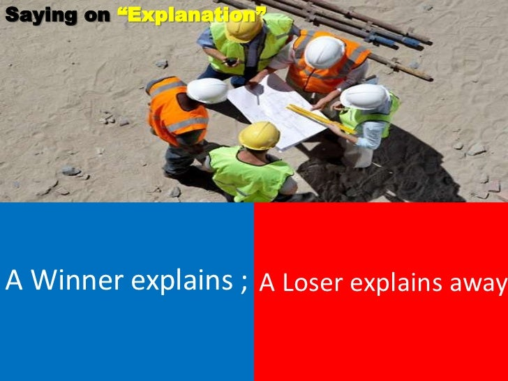 """Saying on """"Explanation""""A Winner explains ; A Loser explains away."""