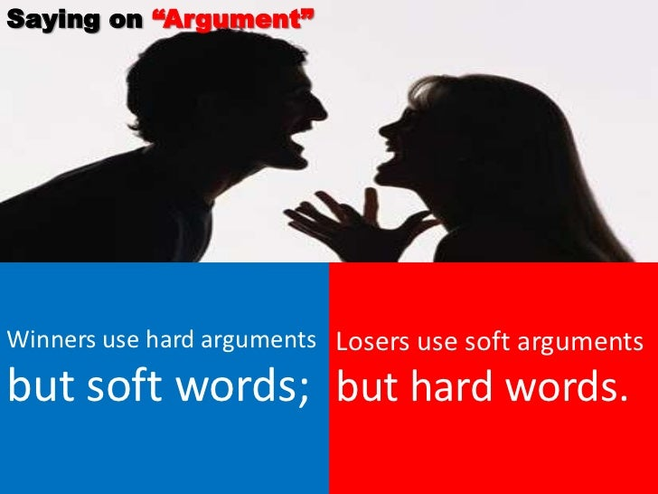 """Saying on """"Argument""""Winners use hard arguments Losers use soft argumentsbut soft words; but hard words."""