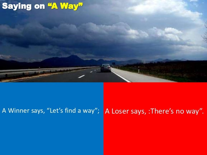 """Saying on """"A Way""""A Winner says, """"Let's find a way""""; A Loser says, :There's no way""""."""