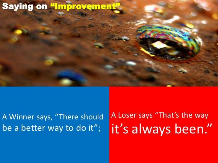 """Saying on """"Improvement""""A Winner says, """"There should A Loser says """"That's the waybe a better way to do it"""";    it's always ..."""