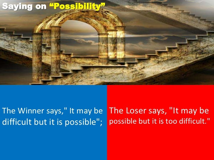 """Saying on """"Possibility""""The Winner says,"""" It may be The Loser says, """"It may bedifficult but it is possible""""; possible but i..."""