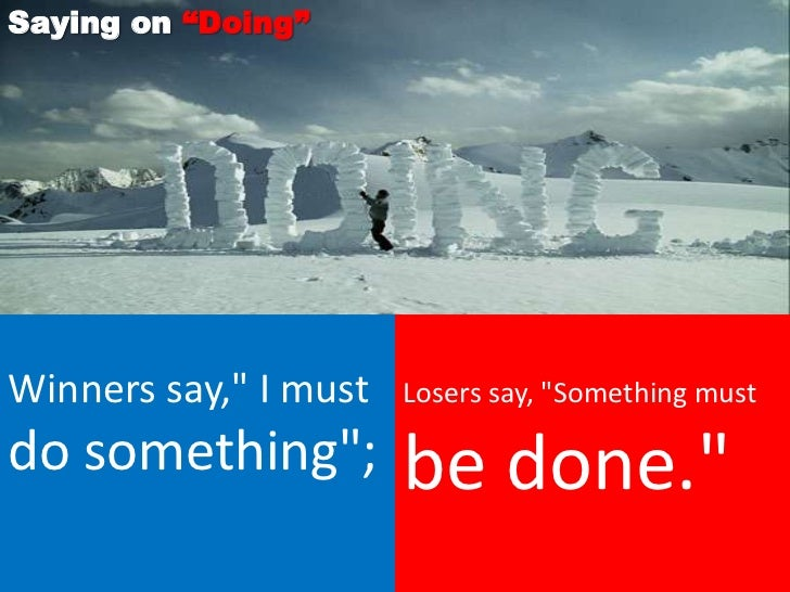 """Saying on """"Doing""""Winners say,"""" I must   Losers say, """"Something mustdo something"""";         be done."""""""