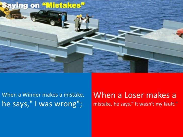 """Saying on """"Mistakes""""When a Winner makes a mistake,   When a Loser makes ahe says,"""" I was wrong"""";          mistake, he says..."""