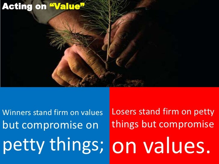 """Acting on """"Value""""Winners stand firm on values   Losers stand firm on pettybut compromise on              things but compro..."""