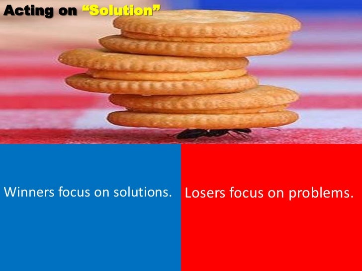 """Acting on """"Solution""""Winners focus on solutions. Losers focus on problems."""