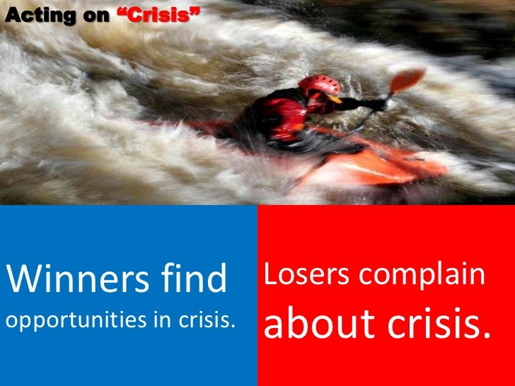 """Acting on """"Crisis""""Winners find Losers complainopportunities in crisis.   about crisis."""