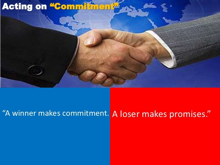 """Acting on """"Commitment""""""""A winner makes commitment. A loser makes promises."""""""