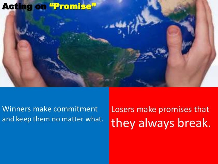 """Acting on """"Promise""""Winners make commitment         Losers make promises thatand keep them no matter what.                 ..."""