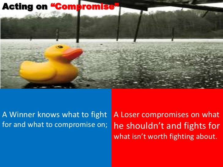 """Acting on """"Compromise""""A Winner knows what to fight A Loser compromises on whatfor and what to compromise on;   he shouldn'..."""