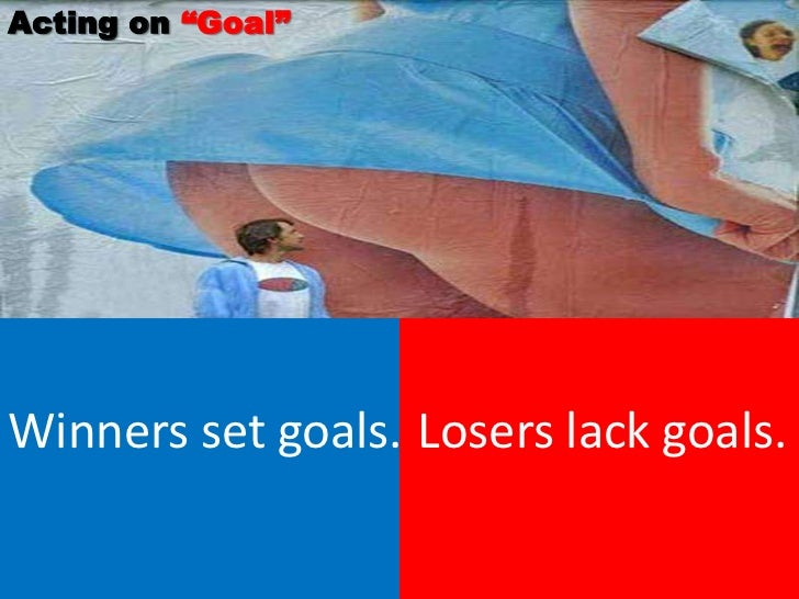 """Acting on """"Goal""""Winners set goals. Losers lack goals."""