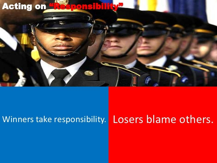 """Acting on """"Responsibility""""Winners take responsibility.   Losers blame others."""