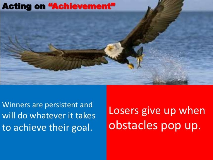 """Acting on """"Achievement""""Winners are persistent andwill do whatever it takes    Losers give up whento achieve their goal.   ..."""