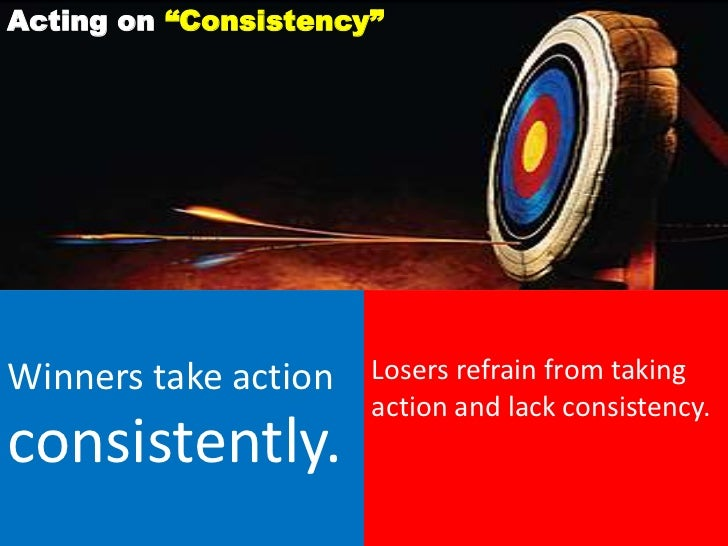 """Acting on """"Consistency""""Winners take action   Losers refrain from taking                      action and lack consistency.c..."""